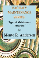 Facility Maintenance Series: Types of Maintenance Programs ebook by Monte R. Anderson