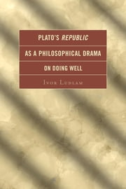 Plato's Republic as a Philosophical Drama on Doing Well ebook by Ivor Ludlam
