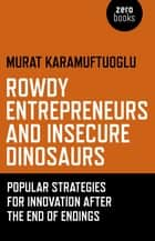 Rowdy Entrepreneurs and Insecure Dinosaurs ebook by Murat Karamuftuoglu