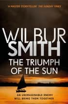 The Triumph of the Sun - The Courtney Series 12 ebook by Wilbur Smith