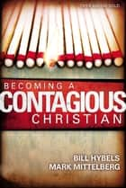 Becoming a Contagious Christian ebook by Bill Hybels, Mark Mittelberg