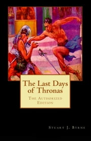 Last Days Of Thronas - The Science Fantasy Classic ebook by STUART J. BYRNE