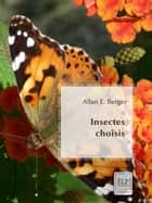 Insectes choisis - pictopoétique ebook by Allan E. Berger