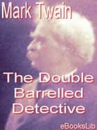 The Double Barrelled Detective ebook by Mark Twain