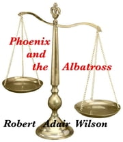 Phoenix and the Albatross ebook by Robert Adair Wilson