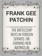 The Battleship Boys in Foreign Service; or, Earning New Ratings in European Seas ebook by Frank Gee Patchin