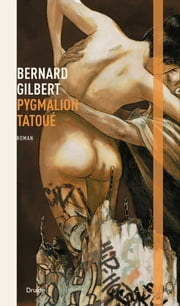 Pygmalion tatoué ebook by Bernard Gilbert
