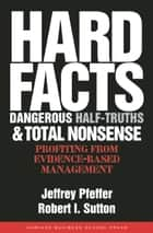 Hard Facts, Dangerous Half-Truths, and Total Nonsense ebook by Jeffrey Pfeffer,Robert I. Sutton
