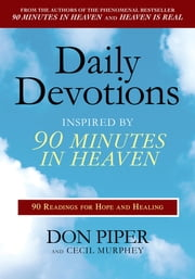 Daily Devotions Inspired by 90 Minutes in Heaven - 90 Readings for Hope and Healing ebook by Don Piper,Cecil Murphey