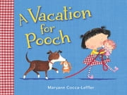 A Vacation for Pooch ebook by Maryann Cocca-Leffler,Maryann Cocca-Leffler