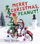 Merry Christmas, Peanut! ebook by Terry Border, Terry Border