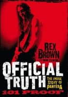 Official Truth, 101 Proof ebook by Rex Brown