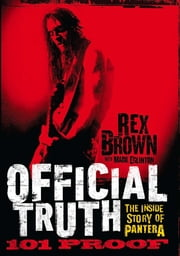 Official Truth, 101 Proof - The Inside Story of Pantera ebook by Rex Brown