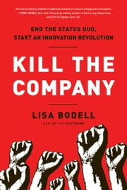 Kill the Company - End the Status Quo, Start an Innovation Revolution ebook by Lisa Bodell