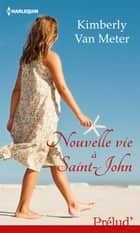 Nouvelle vie à Saint-John ebook by Kimberly Van Meter