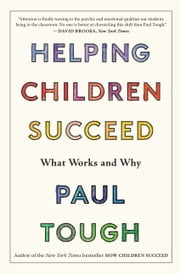 Helping Children Succeed - What Works and Why ebook by Paul Tough