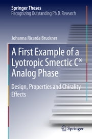 A First Example of a Lyotropic Smectic C* Analog Phase - Design, Properties and Chirality Effects ebook by Johanna Ricarda Bruckner