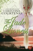 The Jade Lioness (Choc Lit) ebook by Christina Courtenay
