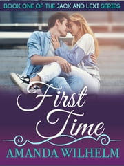 First Time - Book 1 of a First Love, New Adult Romance Trilogy ebook by Amanda Wilhelm
