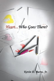 Heart... Who Goes There? ebook by Kevin D. Burns, Jr.