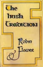 The Irish Tradition ebook by Robin Flower