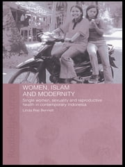 Women, Islam and Modernity - Single Women, Sexuality and Reproductive Health in Contemporary Indonesia ebook by Linda Rae Bennett