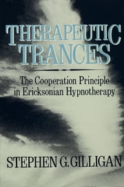 Therapeutic Trances - The Co-Operation Principle In Ericksonian Hypnotherapy ebook by Stephen G. Gilligan