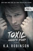 Toxic: Logan's Story - The Torn Series, #4 ebook by K.A. Robinson