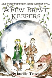 A Few Brave Keepers ebook by Lucille Travis