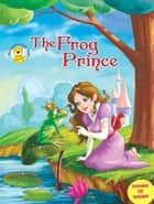 The Frog Prince ebook by Aadarsh Pvt. Ld.