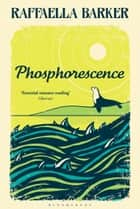 Phosphorescence ebook by Raffaella Barker