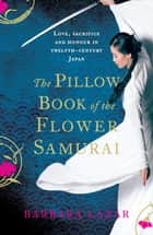 The Pillow Book of the Flower Samurai ebook by Barbara Lazar