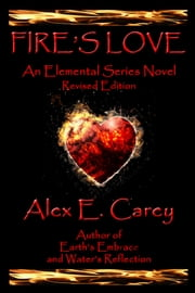 Fire's Love: Revised Edition ebook by Alex E. Carey
