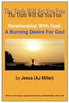 Relationship with God: A Burning Desire for God ebook by Jesus (AJ Miller)