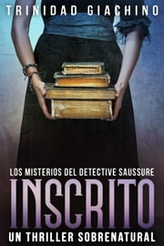 Inscrito - Un Thriller Sobrenatural - Los Misterios del Detective Saussure, #3 ebooks by Trinidad Giachino