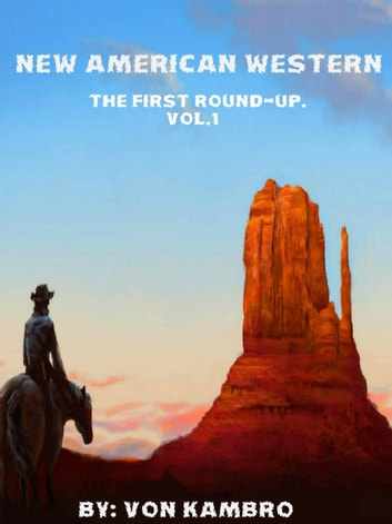 New American Western: The First Round-Up. Vol.1 ebook by Von Kambro
