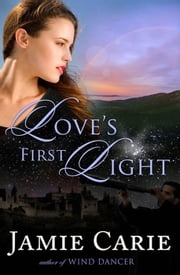 Love's First Light ebook by Jamie Carie