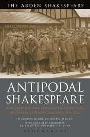 Antipodal Shakespeare - Remembering and Forgetting in Britain, Australia and New Zealand, 1916 - 2016 ebook by Professor Gordon McMullan, Philip Mead, Ailsa Grant Ferguson,...