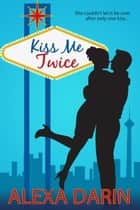Kiss Me Twice eBook by Alexa Darin