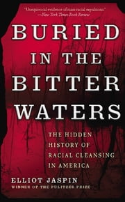 Buried in the Bitter Waters - The Hidden History of Racial Cleansing in America ebook by Elliot Jaspin