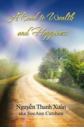 A Road to Wealth and Happiness ebook by Nguyên Thanh Xuân