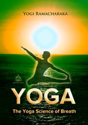 The Yoga Science of Breath ebook by Yogi Ramacharaka