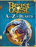 Beast Quest: A to Z of Beasts ebook by Adam Blade