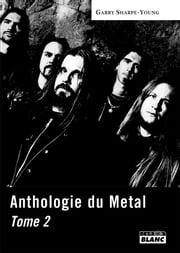 ANTHOLOGIE DU METAL - Tome 2 ebook by Garry Sharpe Young