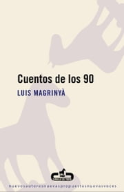 Cuentos de los 90 ebook by Luis Magrinyà