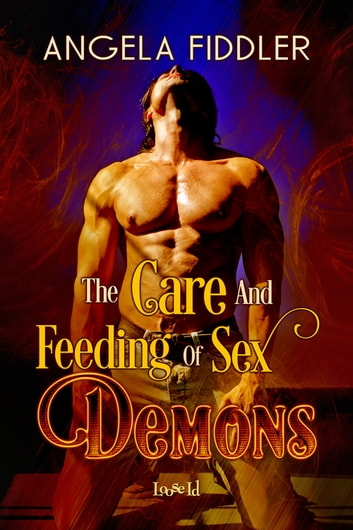 The Care and Feeding of Sex Demons ebook by Angela Fiddler