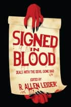 Signed in Blood: Deals With the Devil Gone Bad ebook by R. Allen Leider