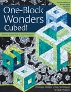 One-Block Wonders Cubed! - Dramatic Designs, New Techniques, 10 Quilt Projects ebook by Maxine Rosenthal, Joy Pelzmann