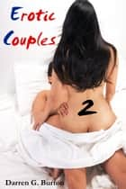 Erotic Couples 2 ebook by Darren G. Burton
