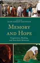 Memory and Hope - Forgiveness, Healing, and Interfaith Relations ebook by Alon Goshen-Gottstein, Rahuldeep Singh Gill, Alon Goshen-Gottstein,...